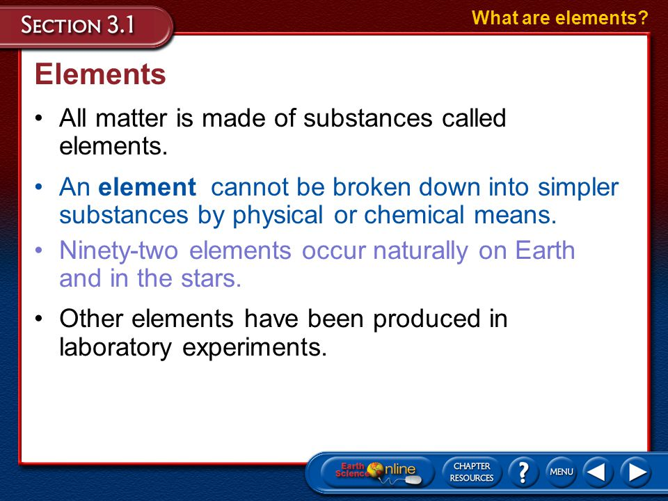 Elements All matter is made of substances called elements.
