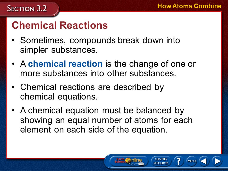How Atoms Combine Chemical Reactions. Sometimes, compounds break down into simpler substances.