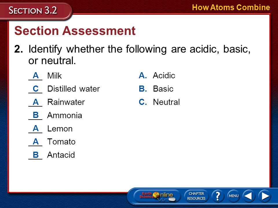 How Atoms Combine Section Assessment. 2. Identify whether the following are acidic, basic, or neutral.