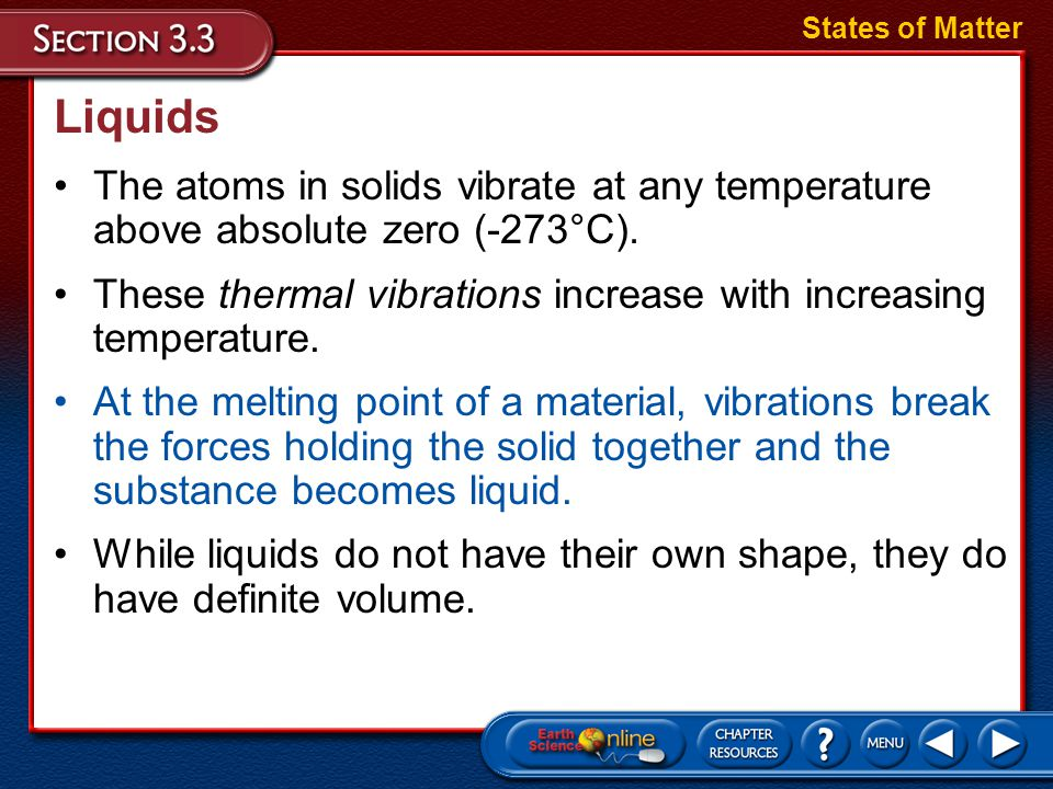 States of Matter Liquids. The atoms in solids vibrate at any temperature above absolute zero (-273°C).