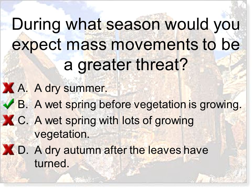 During what season would you expect mass movements to be a greater threat