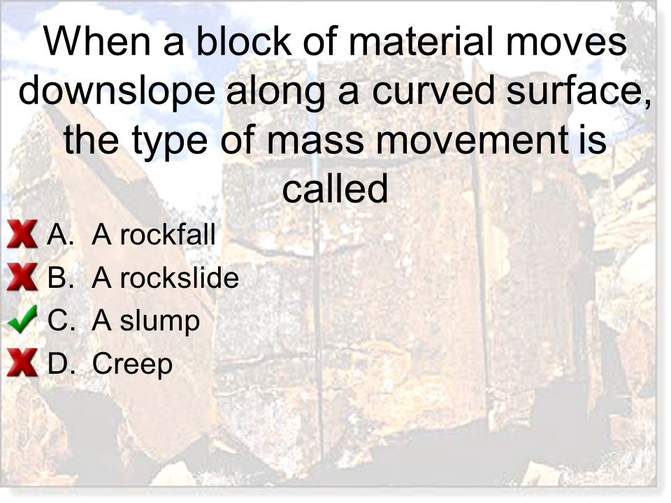 When a block of material moves downslope along a curved surface, the type of mass movement is called