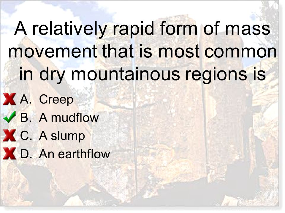 A relatively rapid form of mass movement that is most common in dry mountainous regions is