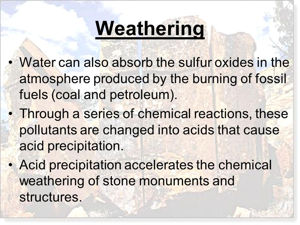 Water can also absorb the sulfur oxides in the atmosphere produced by the burning of fossil fuels (coal and petroleum).