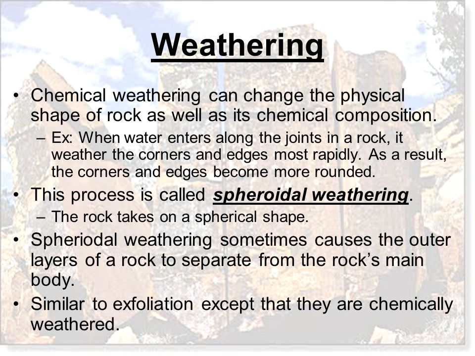 This process is called spheroidal weathering.
