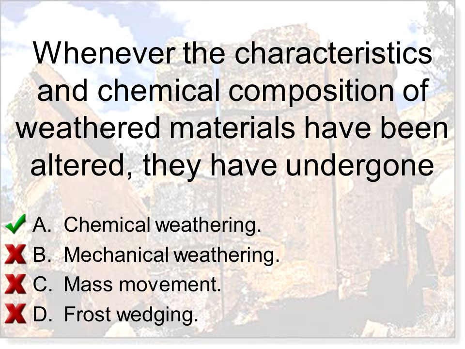 Whenever the characteristics and chemical composition of weathered materials have been altered, they have undergone