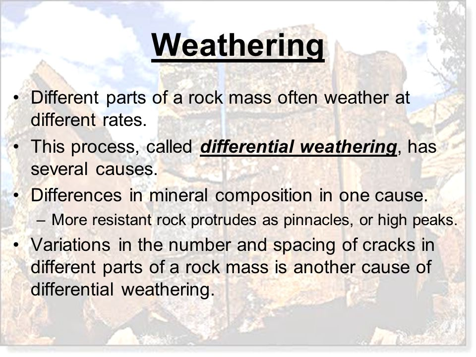 Different parts of a rock mass often weather at different rates.