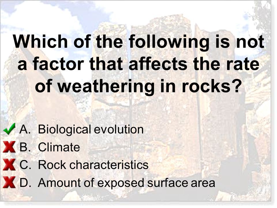 Which of the following is not a factor that affects the rate of weathering in rocks