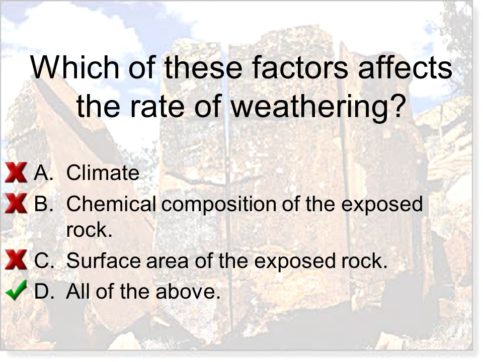 Which of these factors affects the rate of weathering