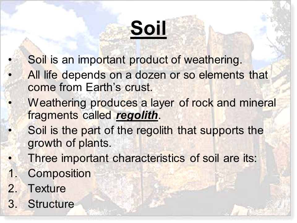 Soil is an important product of weathering.