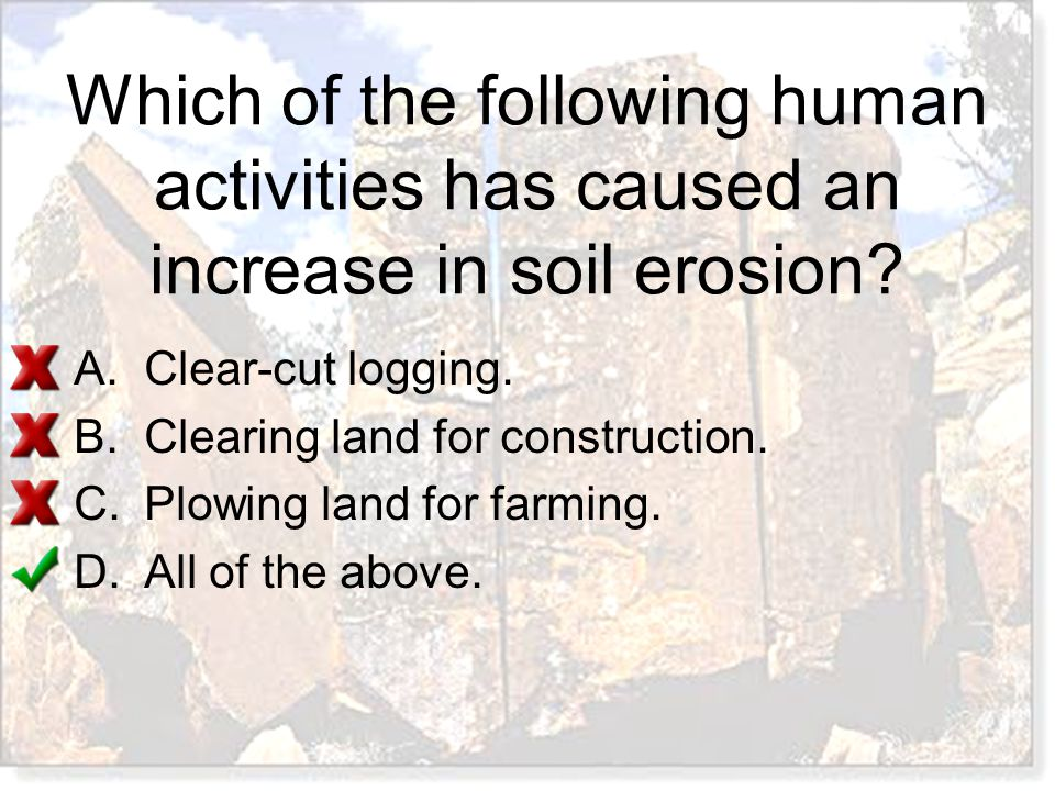 Which of the following human activities has caused an increase in soil erosion