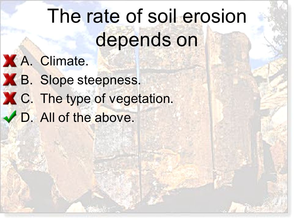 The rate of soil erosion depends on