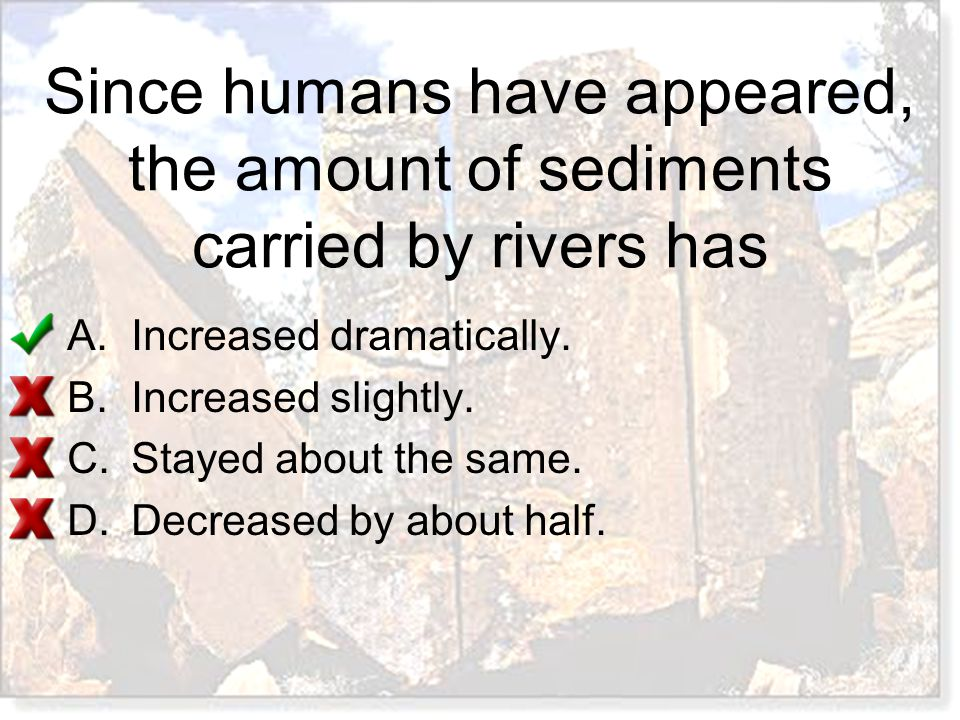 Since humans have appeared, the amount of sediments carried by rivers has