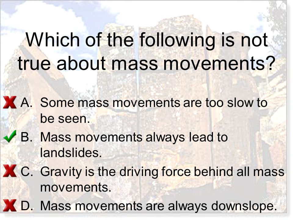 Which of the following is not true about mass movements