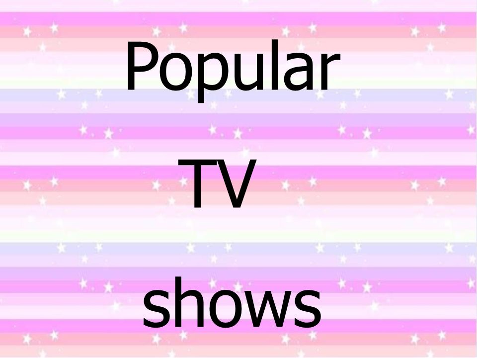 Popular TV shows