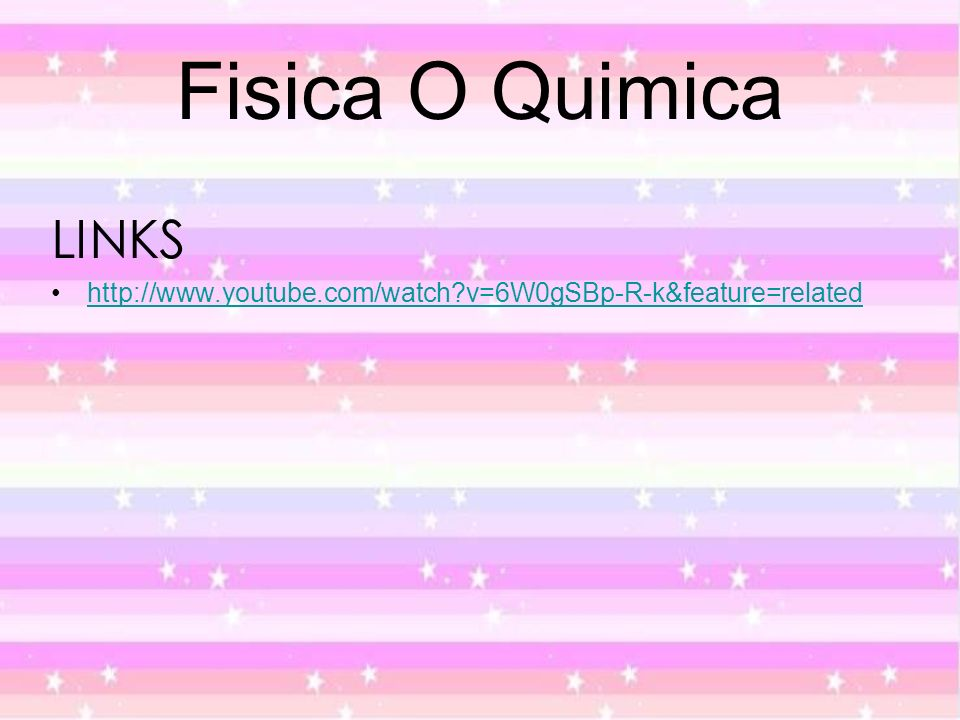 Fisica O Quimica LINKS http://www.youtube.com/watch v=6W0gSBp-R-k&feature=related