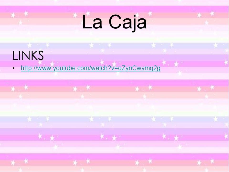 La Caja LINKS http://www.youtube.com/watch v=oZynCwvmq2g