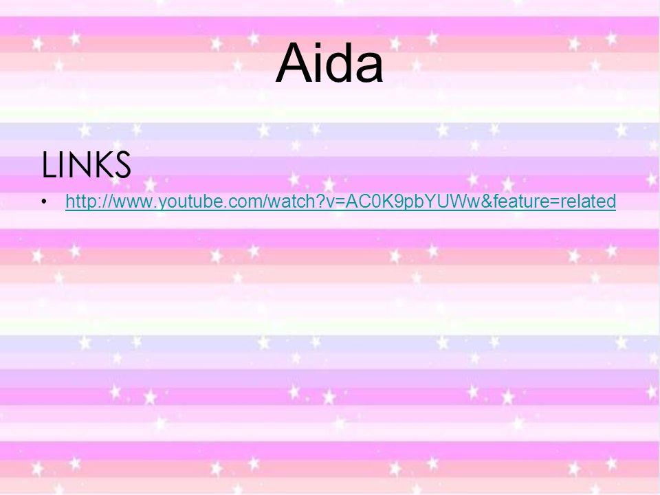 Aida LINKS http://www.youtube.com/watch v=AC0K9pbYUWw&feature=related