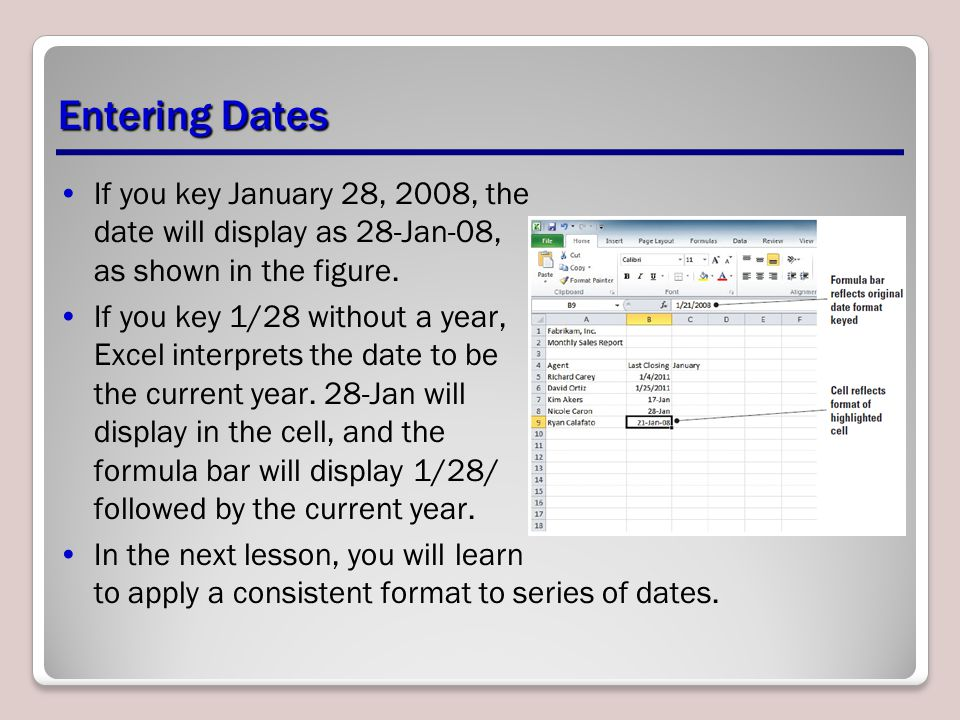 Entering Dates If you key January 28, 2008, the date will display as 28-Jan-08, as shown in the figure.
