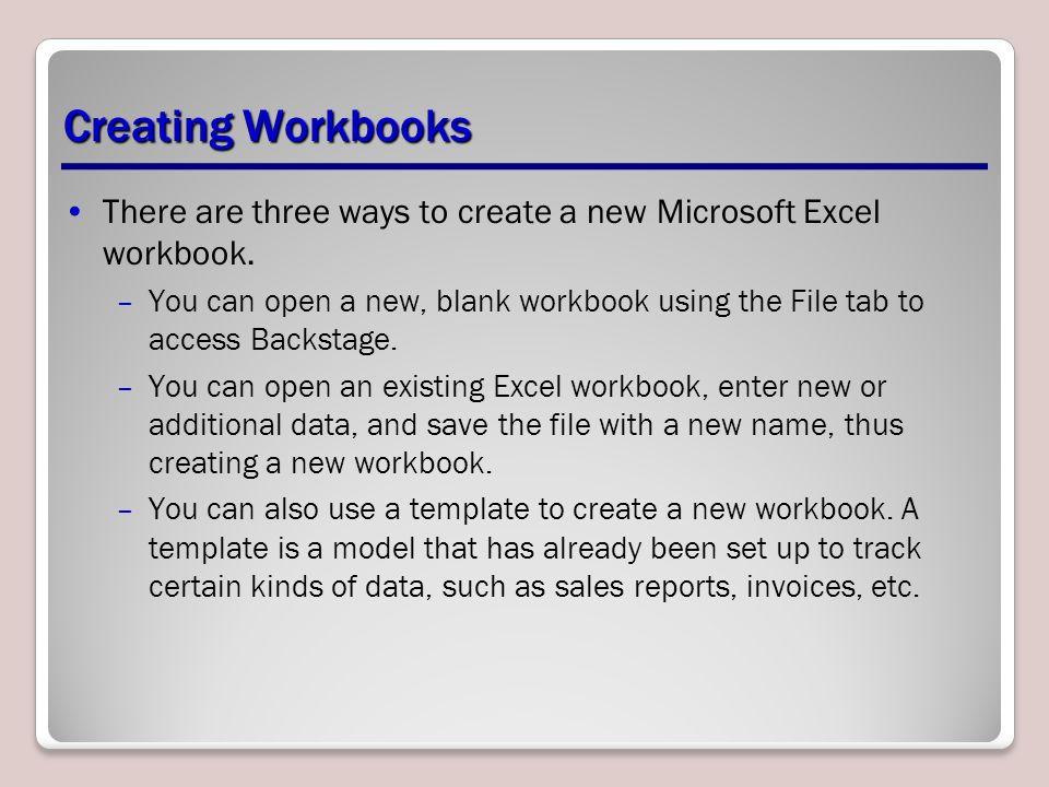 Creating Workbooks There are three ways to create a new Microsoft Excel workbook.