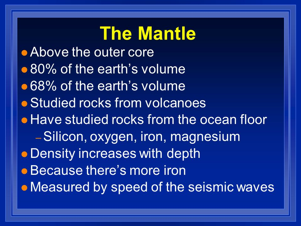 The Mantle Above the outer core 80% of the earth's volume