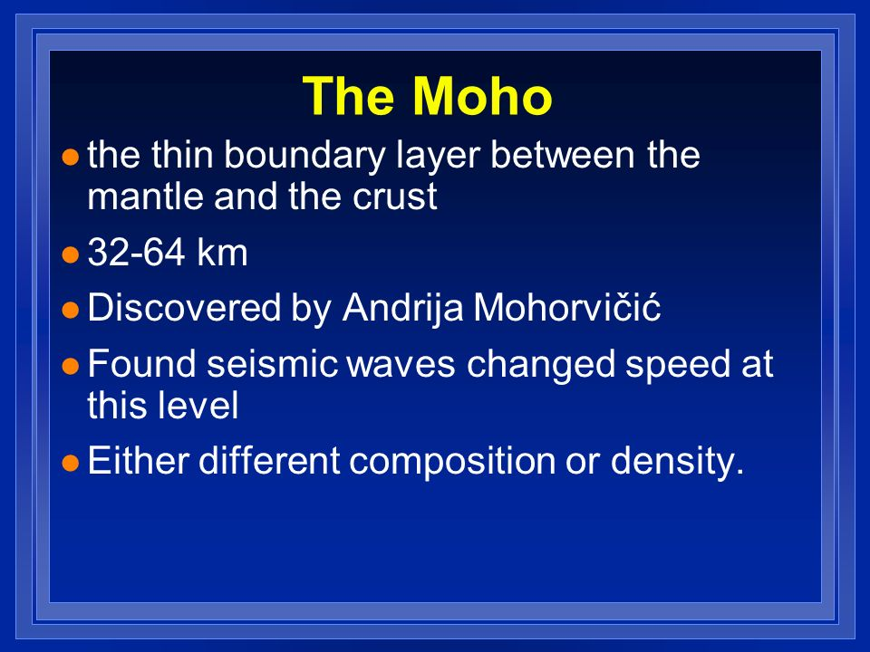 The Moho the thin boundary layer between the mantle and the crust