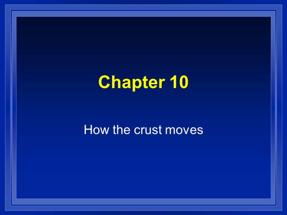 Chapter 10 How the crust moves