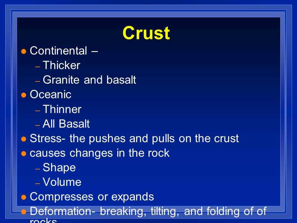 Crust Continental – Thicker Granite and basalt Oceanic Thinner