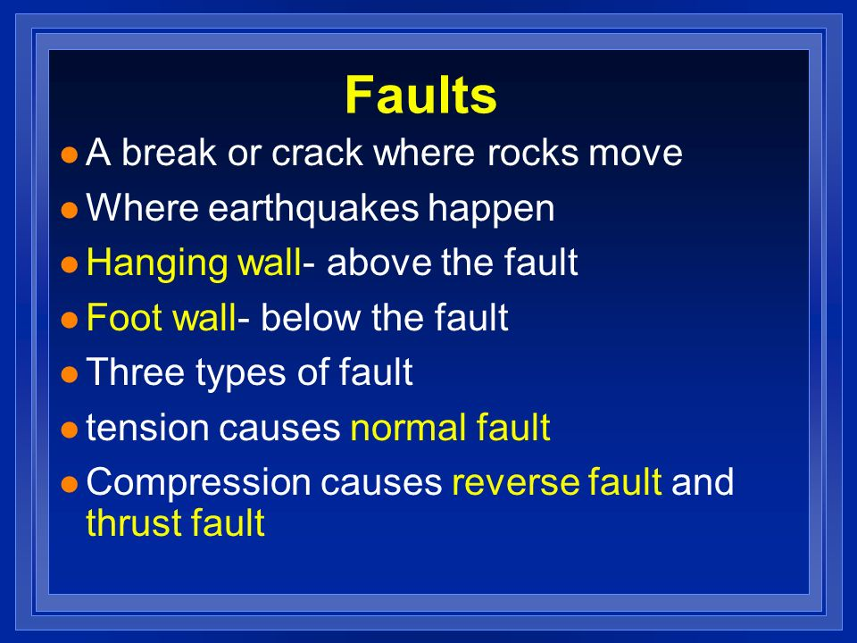 Faults A break or crack where rocks move Where earthquakes happen