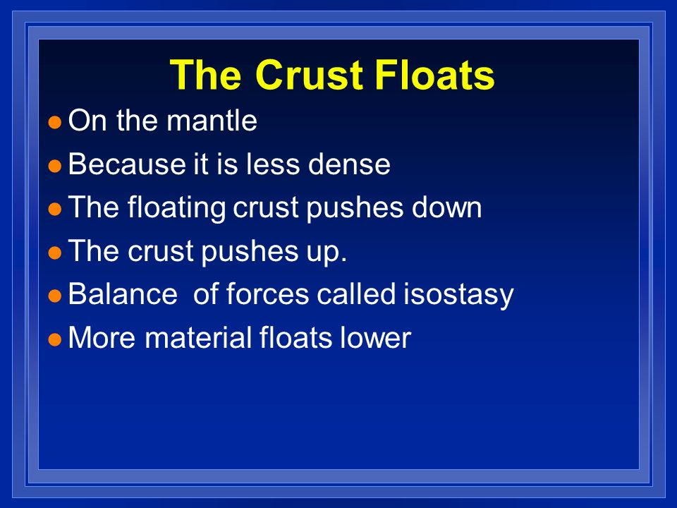 The Crust Floats On the mantle Because it is less dense