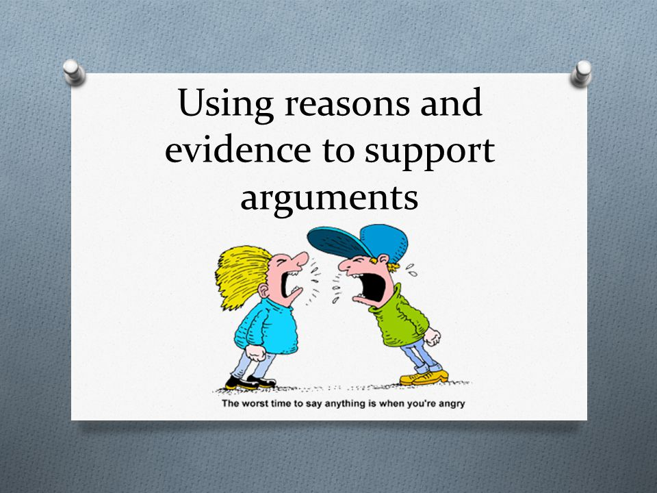 Using reasons and evidence to support arguments