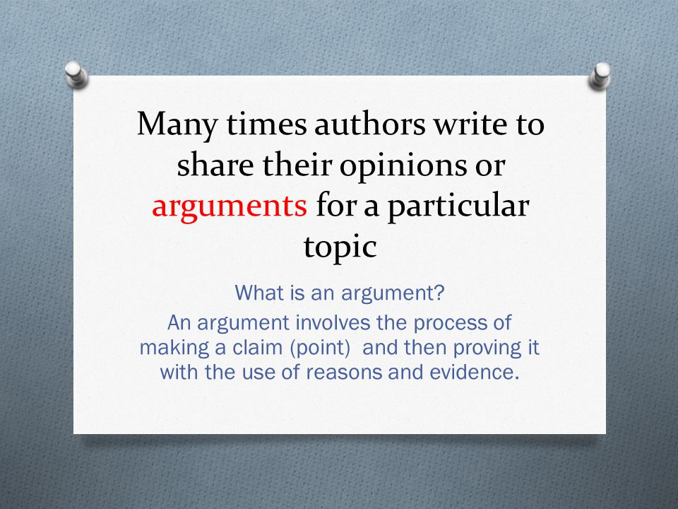 Many times authors write to share their opinions or arguments for a particular topic