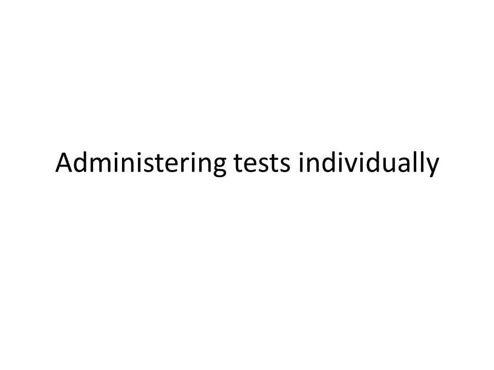 Administering tests individually