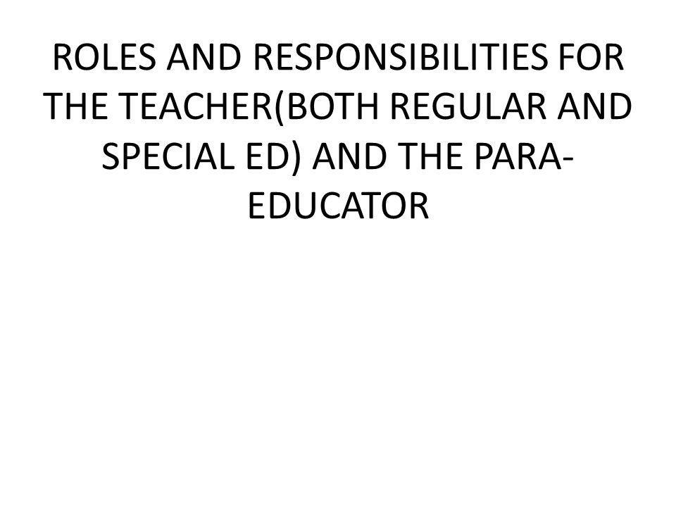 ROLES AND RESPONSIBILITIES FOR THE TEACHER(BOTH REGULAR AND SPECIAL ED) AND THE PARA-EDUCATOR