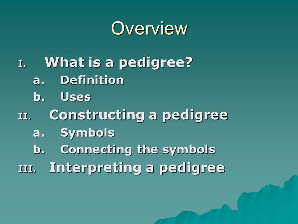 Overview What is a pedigree Constructing a pedigree