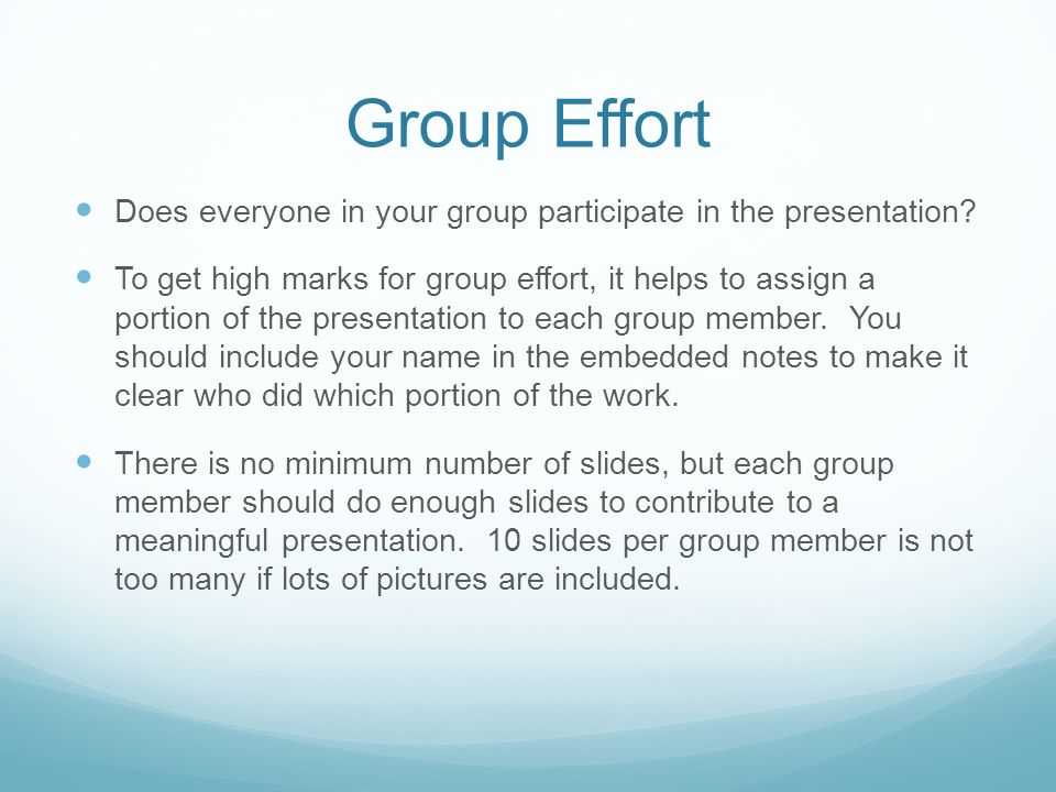 Group Effort Does everyone in your group participate in the presentation
