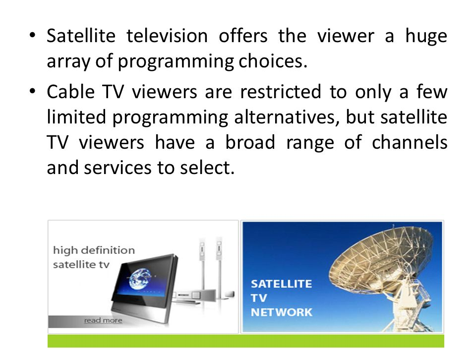 Satellite television offers the viewer a huge array of programming choices.