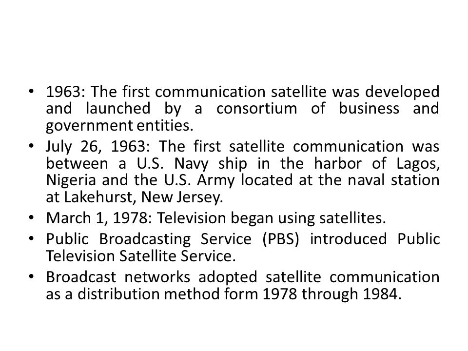 1963: The first communication satellite was developed and launched by a consortium of business and government entities.