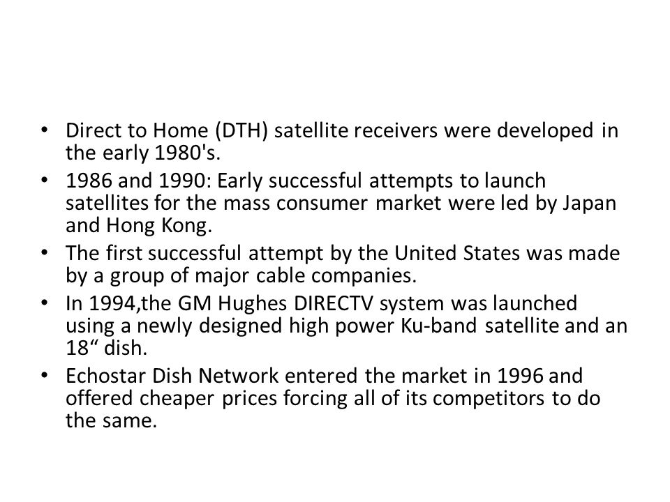 Direct to Home (DTH) satellite receivers were developed in the early 1980 s.