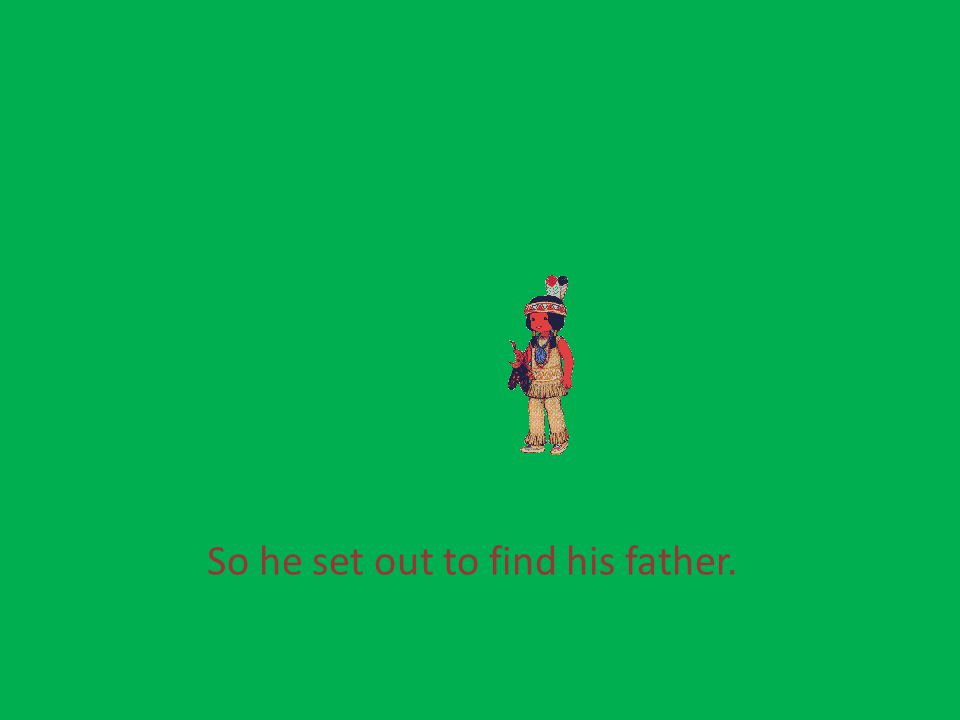 So he set out to find his father.