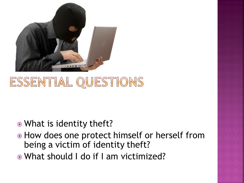 Essential Questions What is identity theft
