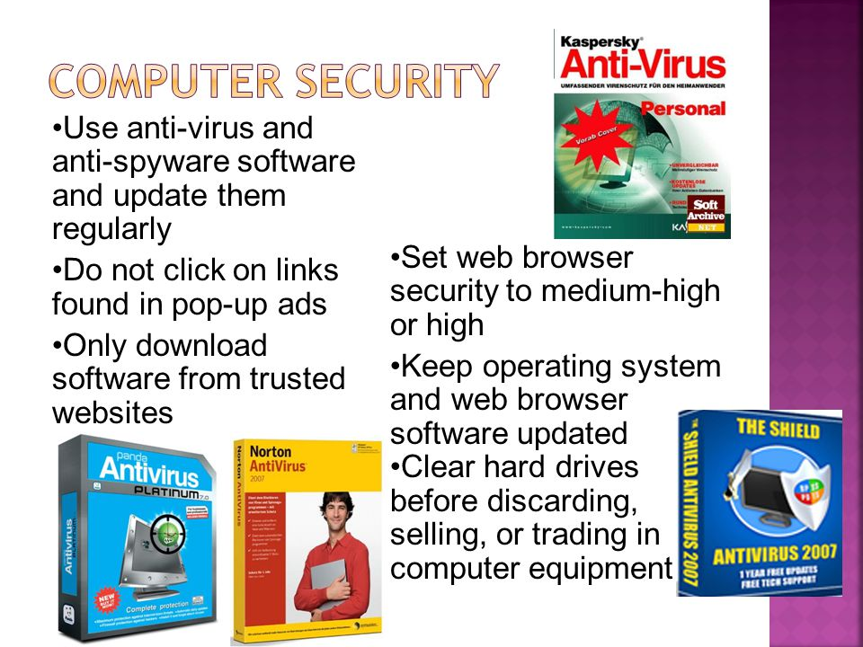 Computer security Use anti-virus and anti-spyware software and update them regularly. Do not click on links found in pop-up ads.