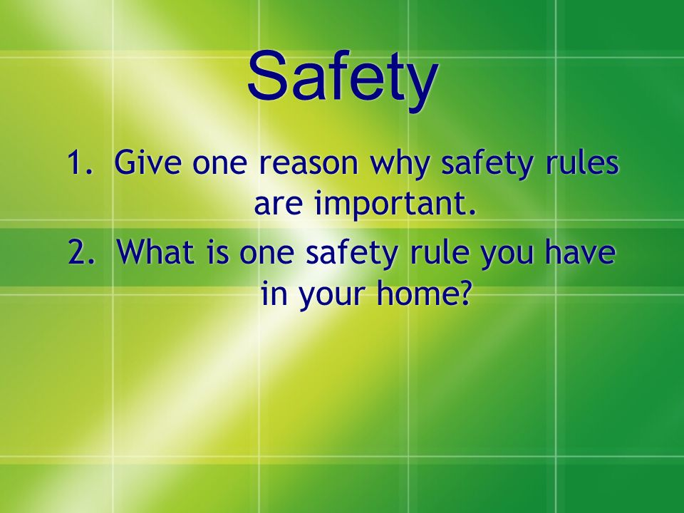 Safety Give one reason why safety rules are important.