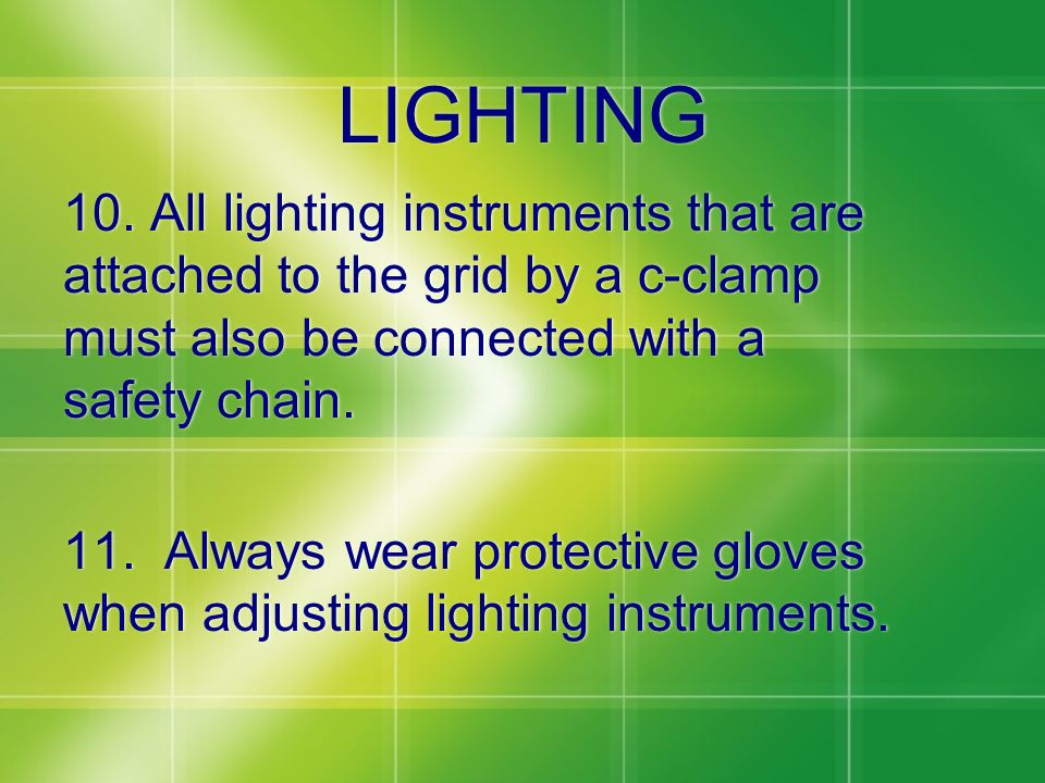 LIGHTING 10. All lighting instruments that are attached to the grid by a c-clamp must also be connected with a safety chain.