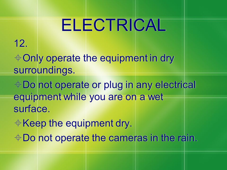 ELECTRICAL 12. Only operate the equipment in dry surroundings.