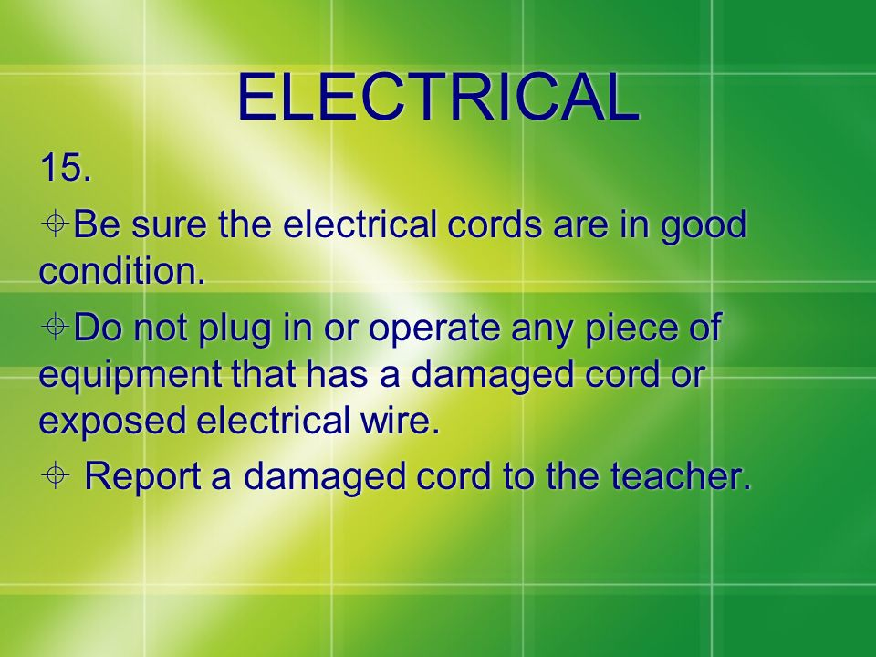 ELECTRICAL 15. Be sure the electrical cords are in good condition.