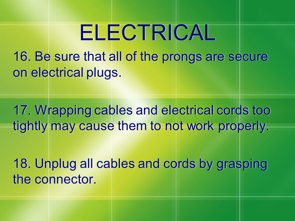 ELECTRICAL 16. Be sure that all of the prongs are secure on electrical plugs.