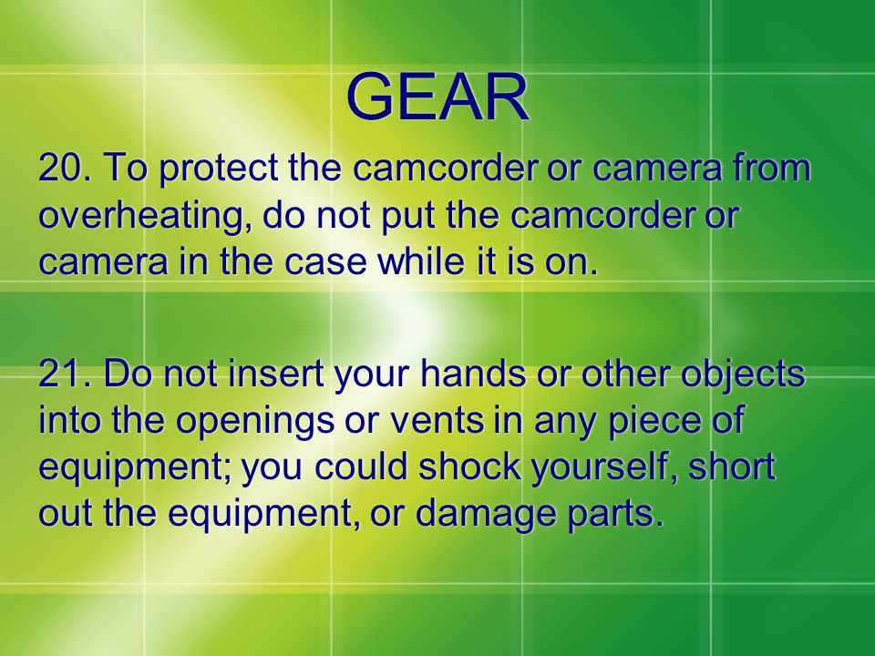 GEAR 20. To protect the camcorder or camera from overheating, do not put the camcorder or camera in the case while it is on.