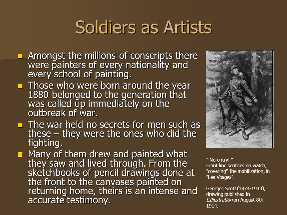 Soldiers as Artists Amongst the millions of conscripts there were painters of every nationality and every school of painting.