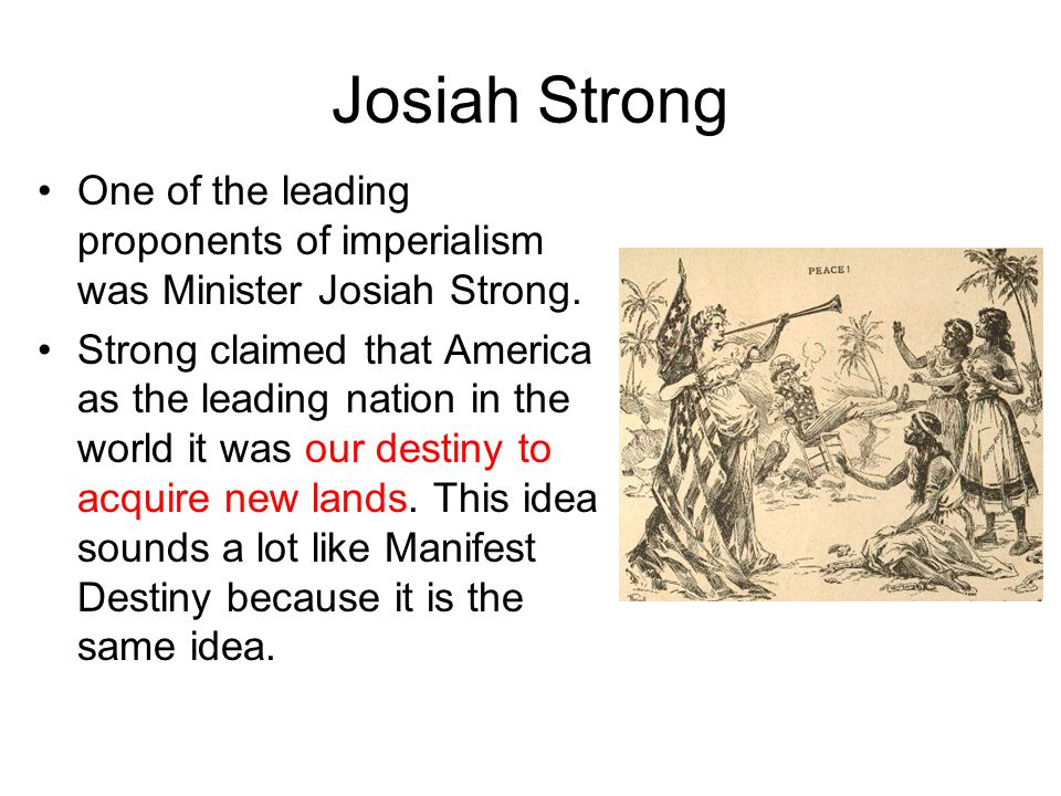 Josiah Strong One of the leading proponents of imperialism was Minister Josiah Strong.